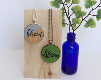 Bloom Necklace / Hand Lettered Pendant / Cute Quote Necklace