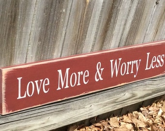 "Wood, Handmade, Long Sign.#S-252 ""Love More Worry Less"". How much better we would be with this? A lovely sentiment. Rustic, worn, primitive"