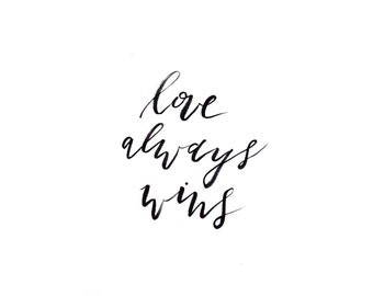 Love Always Wins | Printable download | Downloadable 8x10 Art print | Hand Lettered Watercolor