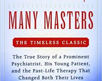 Many Lives, Many Masters: The True Story of a Prominent Psychiatrist, His Young Patient, and the Past-Life
