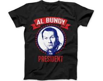 AL Bundy For President Funny Political T-Shirt, Al Bundy, Election Shirt, Married With Children Vote Al Bundy For President