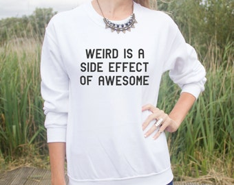 Weird Is A Side Effect Of Awesome Jumper Sweater Funny Weirdo Hipster Grunge Fashion Fangirl Blogger Slogan