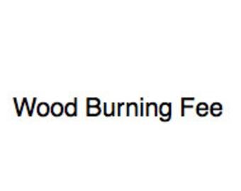 Wood burning Fee