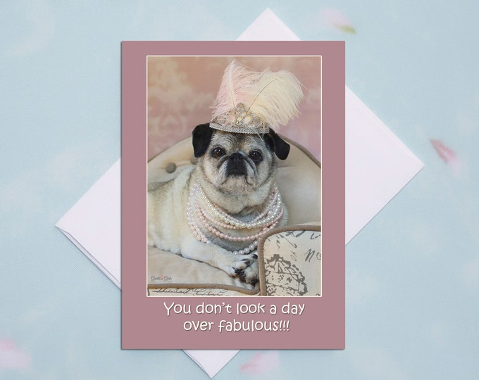 Funny Birthday Card for Her - You Don't Look A Day Over Fabulous - Happy Birthday Card by Pugs and Kisses