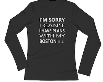 Black Boston Terrier Long Sleeve T-Shirt Tee Shirt - I'm sorry I can't I have plans with my Boston - Boston Terrier Lover Gift Present