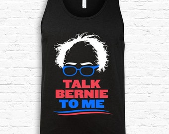 Talk Bernie To Me Funny Bernie Sanders American Apparel Tank Top • #feelthebern Bernie for President Election Shirt Democrats shirts TF-106