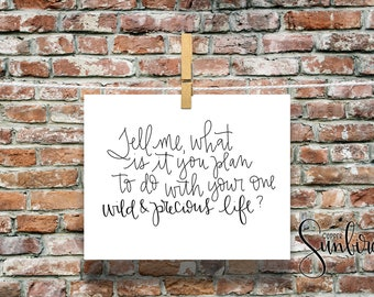 tell me what it is you plan to do with your one wild and precious life DIGITAL, printable, hand lettered quote, inspirational print