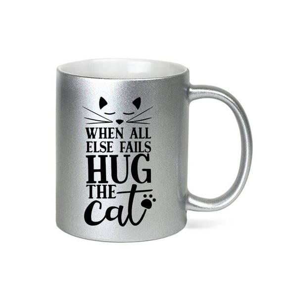 Silver Coffee Mug Hug the Cat Mug - Microwave Dishwasher Safe Silver Coffee Mug - When All Else Fails Hug the Cat