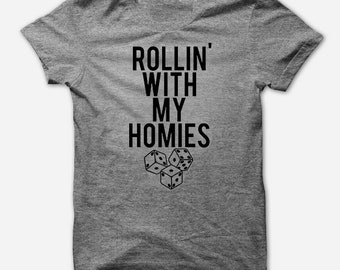 Rollin' With My Homies Funny Dice T-Shirt - Soft T Shirt - Funny Sarcastic Tee - TriBlend