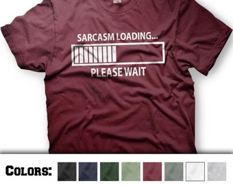 Sarcasm Loading . . . Please Wait. Funny Tshirt. Multiple color shirts and inks