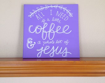"Canvas Art: ""All I Need is a Little Coffee and A Whole Lot of JESUS"" Painting Custom Art Christian Coffee Art College Dorm Decor ANY COLOR"