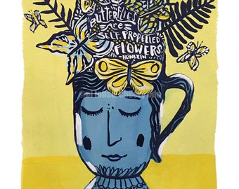 Butterflies are Self Propelled Flowers • art print • giclee • whimsical • flower vase series • still life • cup • face • hand lettered quote