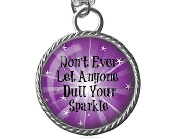 Sparkle Necklace, Sparkle Saying, Don't Ever Let Anyone Dull Your Sparkle Quote Pendant Key Chain Handmade