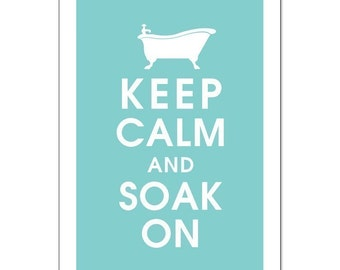 KEEP CALM AND SOAK ON 13x19- (PARISIAN BLUE featured) Buy 3 and get 1 FREE