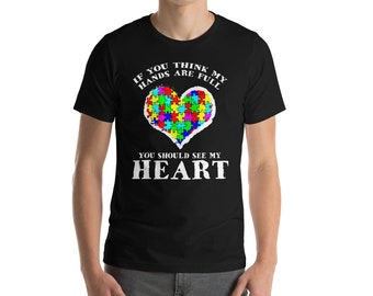 If You Have Think My Hands Are Full You Should See My Heart Shirt-Autism Awareness Shirt-Autism Shirt-Autism T Shirt-Autism Mom-Autism Teach