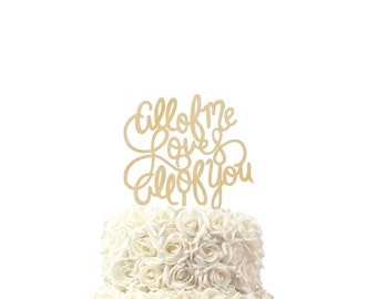 Wedding cake topper, all of me loves all of you, cake topper, 30 colors available, custom made cake topper