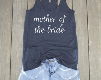 Mother of the Bride | Mother of the Bride Shirt - Bride Shirt - Wedding Shirt - Bachelorette Party - Bridal Party