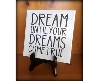 Dream Until Your Dreams Come True Sign, Porcelain Tile with Easel, Dream Quote, Dream Sign, Graduation Gift, Home Decor, Wood Easel, Epsteam