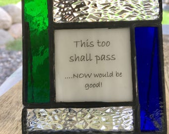 Encouragement gift in stained glass frame this too shall pass now would be good