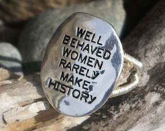 Bold jewelry Well Behaved Women Rarely Make History  silver ring
