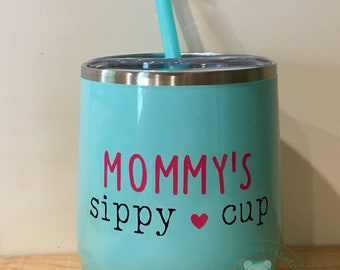 Mommys Sippy Cup - insulated wine tumbler
