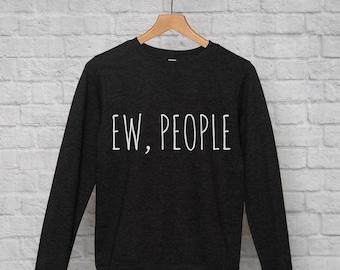 Ew, People sweatshirt // hipster sweatshirt / hipster clothing / hipster jumper / funny sweatshirt / sarcasm sweatshirt / introvert