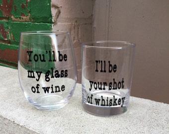 You'll be my glass of wine, I'll be your shot of whiskey - Stemless Wine & Whiskey Set | Wine | Whiskey| His| Hers| Couples| Gifts| Country