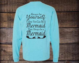 Always be yourself unless you can be a mermaid then always be a mermaid T-shirt, mermaid shirt, mermaid tee, shirts, tshirt, long sleeve