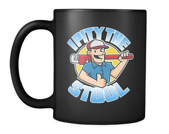 """Plumber Mug - This Funny Plumbing Gift Will Definitely Get Laughs - Grab Your Cool """"I Pity The Stool"""" Coffee Mug Today"""