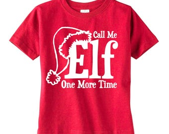 CALL ME ELF ONe MORe TiME: Infant/Toddler Shirt, Will Ferrell, Christmas Gift, Christmas Shirt, Christmas T Shirt, Buddy the Elf, Home Alone