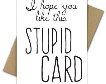 Greeting Card | Funny | Birthday | Valentine | Anniversary | Wedding | Graduation | Anti | Sarcastic | I Hope You Like This Stupid Card