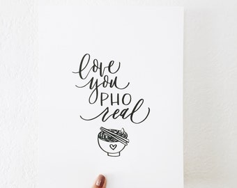 Love You Pho Real . Calligraphy Print