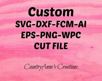 Custom 2-3 color SVG Cut File or svg, dxf, png, eps, ai, wpc or fcm cut file - Place your Custom Order