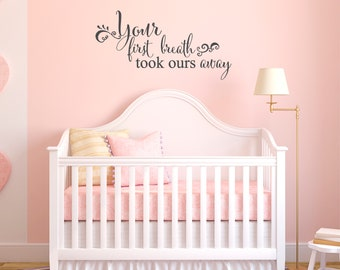 Your First Breath Took Ours Away Nursery Vinyl Wall Decal