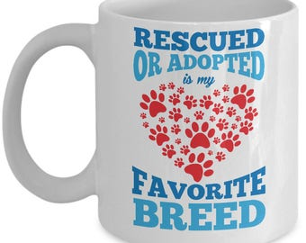 Rescued Or Adopted Is My Favorite Breed - Pet Dog Cat Animal Coffee Mug Cup