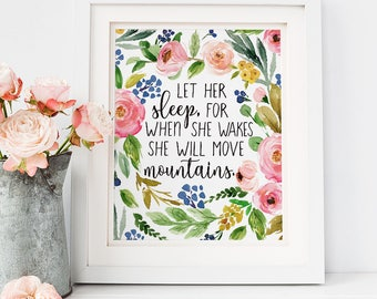 Let Her Sleep Printable, For When She Wakes Print, Floral Girl's Room, Instant Download, Watercolor Nursery Wall Art, Will Move Mountains