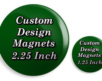 "Custom Design Magnets 2.25"" or 1.25"""
