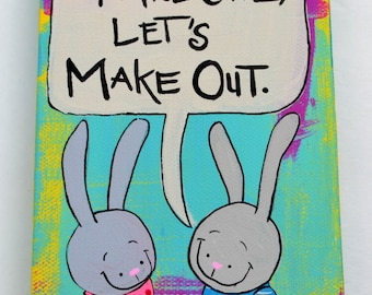 Youre Cute, Lets Make Out 4 x 6 Original Painting on Canvas