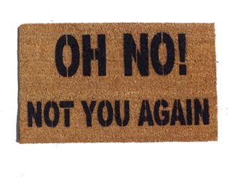 Oh No- not you again funny rude doormat novelty go away hand painted