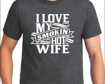 I Love My Smokin Hot Wife Shirt Anniversary Gift for Husband Wedding Gift  I Love My Wife Anniversary Gift Wife T Shirt Gift for Husband