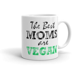 The Best Moms Are Vegan Mug