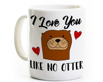 Otter Coffee Mug - I Love You Like No Otter - Valentines Day Gift - Personalized - Gift for Wife Husband Girlfriend Boyfriend