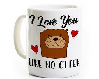 Loutre café Mug - je t'aime comme pas loutre - Saint Valentin cadeau - personnalisé - cadeau pour femme mari copain copine