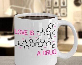 Love Is A Drug Oxytocin Chemical Compound Hormone Molecule Mug-Science Nerd Brain Smart Funny Witty-11oz 15oz ceramic coffee mug
