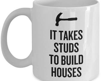 Funny Carpenter Mug - Carpenter Gift Idea - Carpentry Present - It Takes Studs To Build Houses - Construction Worker Gift