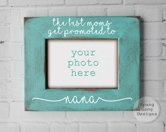 Gift for Nana | personalized Nana gift | Moms Get Promoted To | Nana picture frame | Christmas gift for Nana | Mother's day gift Nana G03