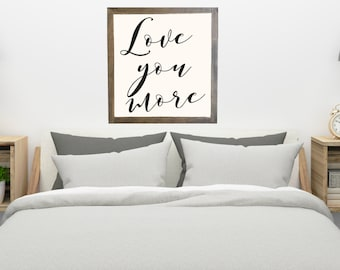Love you more wood signs rustic distressed, Bedroom Decor, Rustic Wall Art Framed, Anniversary, Wedding Small medium or Large #116