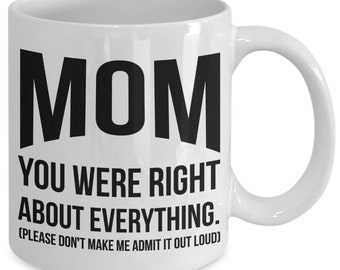 Mom You Were Right About Everything funny mother's day mug