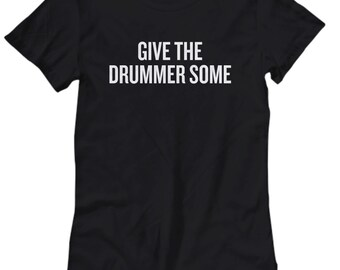 Funny Drummer Shirt - Drumming Gift - Present For Drummer - Drumline, Band - Give The Drummer Some - Women's Tee