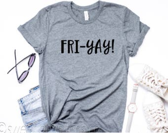 Friyay Shirt, Fri yay Shirt, Weekend Shirt, Weekend Vibes, Friday Shirt